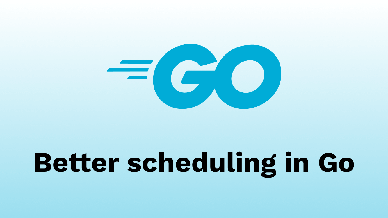 Better scheduling in Go